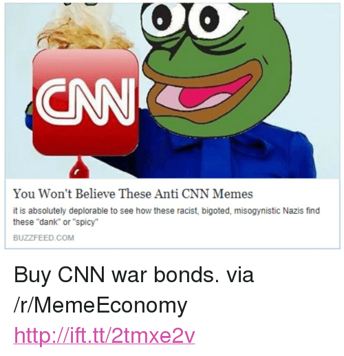 """Anti Cnn: CNN  You Won't Believe These Anti CNN Memes  it is absolutely deplorable to see how these racist, bigoted, misogynistic Nazis find  these """"dank"""" or """"spicy""""  BUZZFEED.COM <p>Buy CNN war bonds. via /r/MemeEconomy <a href=""""http://ift.tt/2tmxe2v"""">http://ift.tt/2tmxe2v</a></p>"""