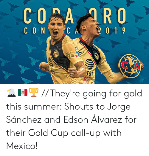 Jorge: CO A ARO  CON  CA  0 1 9  T&T  THE  SRETNIL 🦅🇲🇽🏆 // They're going for gold this summer:   Shouts to Jorge Sánchez and Edson Álvarez for their Gold Cup call-up with Mexico!
