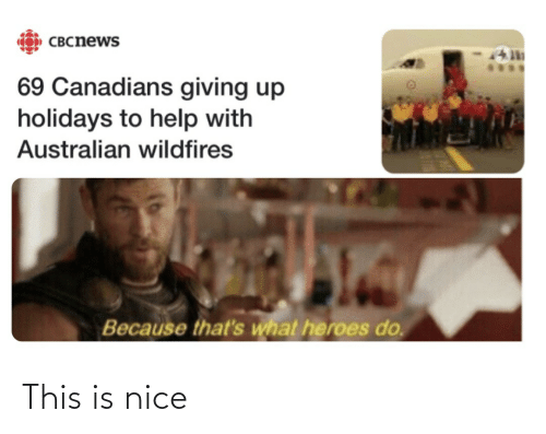 Canadians: CO) CBCnews  69 Canadians giving up  holidays to help with  Australian wildfires  Because that's what heroes do. This is nice