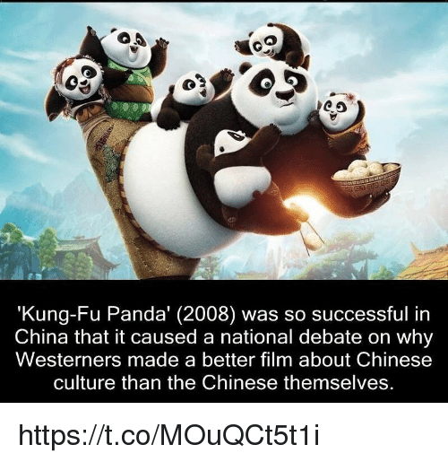 "Memes, China, and Panda: CO  ""Kung Fu Panda (2008) was so successful in  China that it caused a national debate on why  Westerners made a better film about Chinese  culture than the Chinese themselves. https://t.co/MOuQCt5t1i"