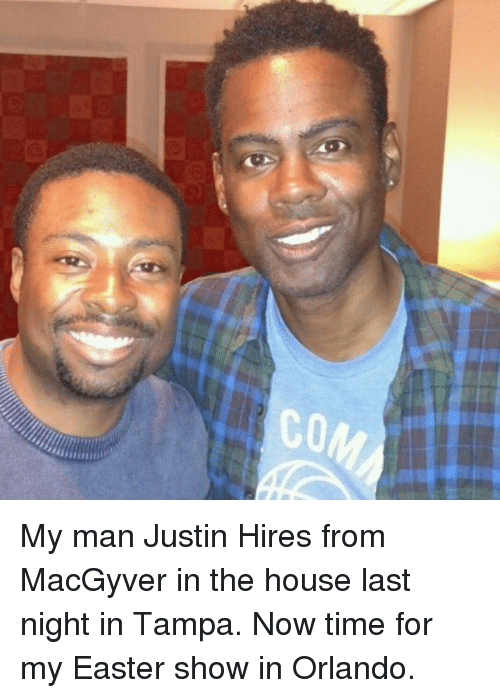 MacGyver: CO My man Justin Hires from MacGyver in the house last night in Tampa. Now time for my Easter show in Orlando.