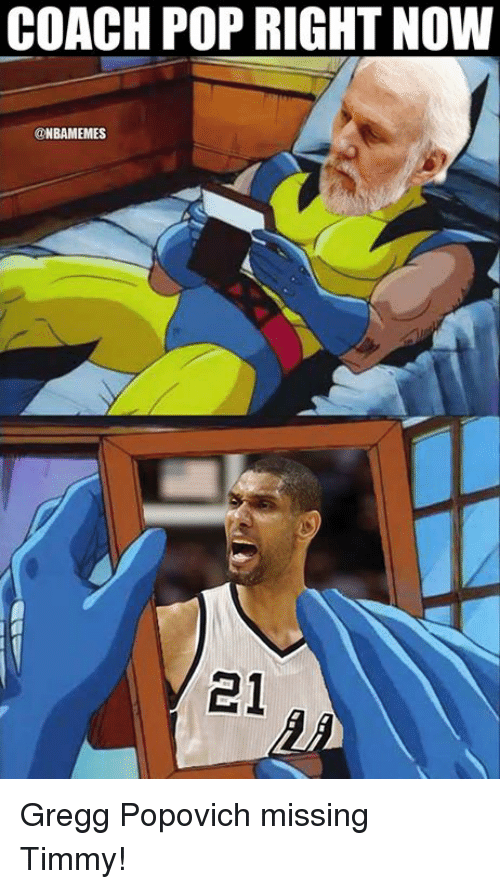 popovich: COACH POP RIGHT NOW  @NBAMEMES  21 Gregg Popovich missing Timmy!