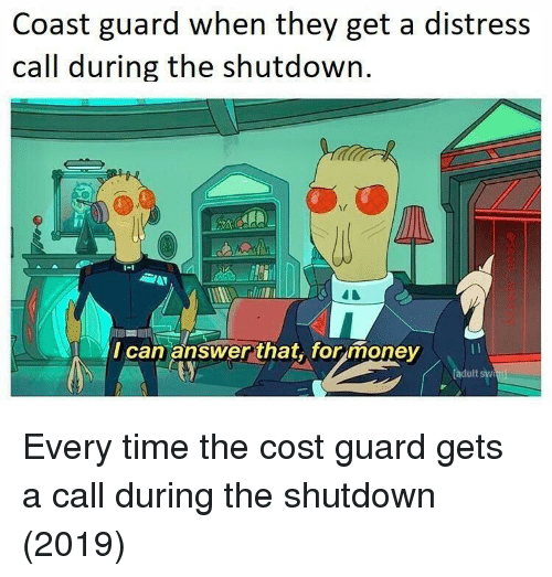 Money, Time, and Coast Guard: Coast guard when they get a distress  call during the shutdown  I can answer that,. for money  adult sw Every time the cost guard gets a call during the shutdown (2019)