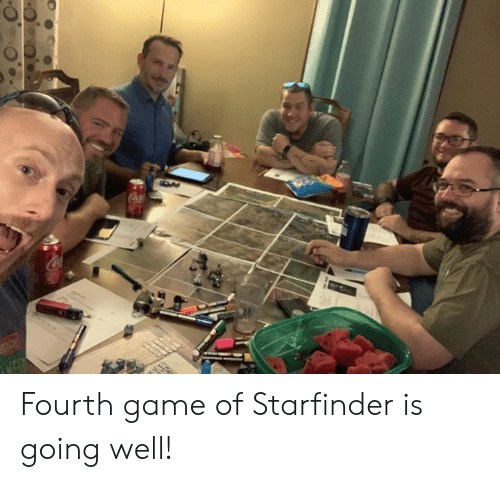 DnD: Coca Fourth game of Starfinder is going well!