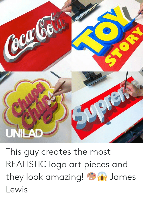 lewis: CocaCoa  TOY  Chupa  UNILAD  Saypreks  STORY This guy creates the most REALISTIC logo art pieces and they look amazing! 🎨😱  James Lewis