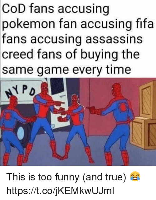 Fifa, Funny, and Pokemon: CoD fans accusing  pokemon fan accusing fifa  fans accusing assassins  creed fans of buying the  same game every time  PD This is too funny (and true) 😂 https://t.co/jKEMkwUJml