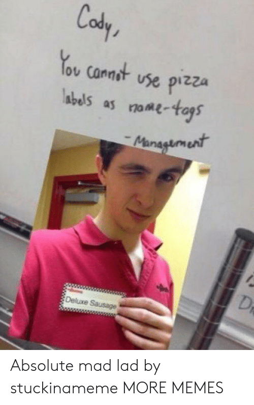 Deluxe: Cody  ov Cannot vse pizza  abels as ome-as  Deluxe Sausage Absolute mad lad by stuckinameme MORE MEMES