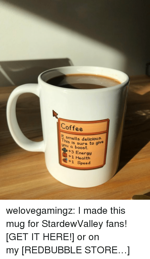 Coffee Mug: Coffee  It  you a boost  smells delicious.  This  you a bsure to give  +3 Energy  +1 Health  +1 Speed welovegamingz: I made this mug for StardewValley fans! [GET IT HERE!] or on my[REDBUBBLE STORE…]