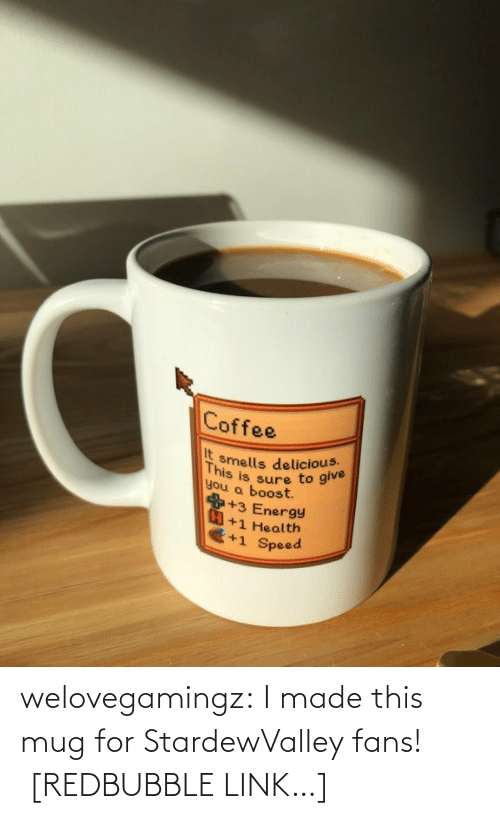 delicious: Coffee  It  you a boost  smells delicious.  This  you a bsure to give  +3 Energy  +1 Health  +1 Speed welovegamingz: I made this mug for StardewValley fans!  [REDBUBBLE LINK…]