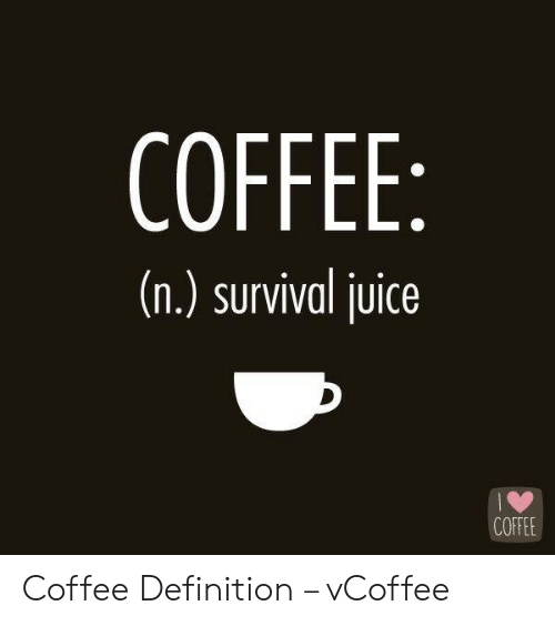 Vcoffee: COFFEE  (n.) survival juice  COFFEE Coffee Definition – vCoffee