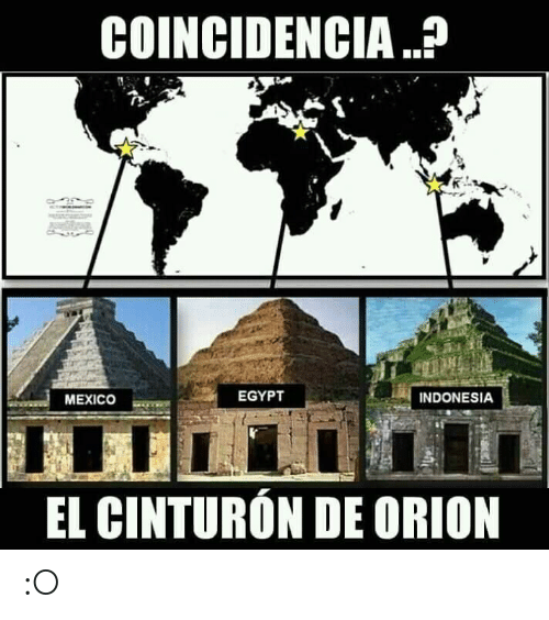 Indonesia: COINCIDENCIA?  EGYPT  INDONESIA  MEXICO  EL CINTURON DE ORION :O