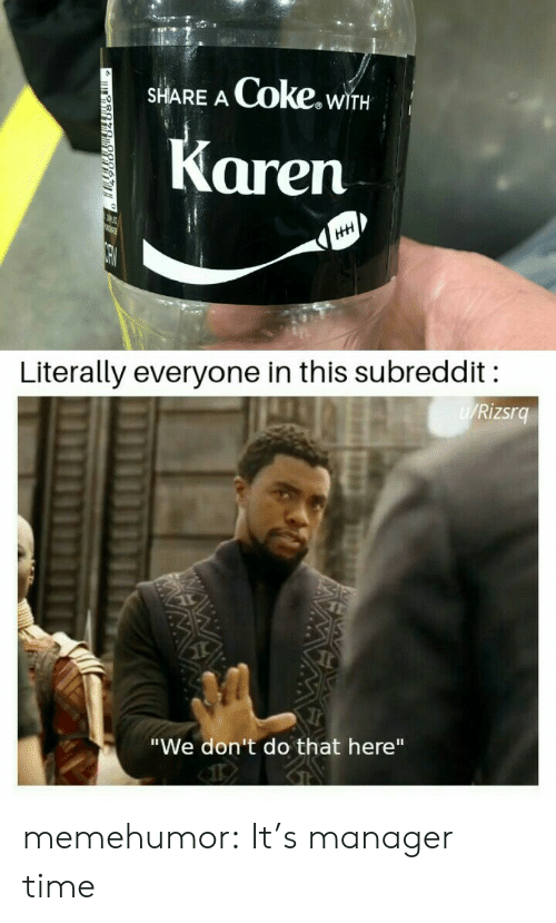 "subreddit: Coke.wi  SHARE A  WITH  Karen  HH  Literally everyone in this subreddit  W/Rizsrg  ""We don't do that here"" memehumor:  It's manager time"