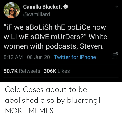 To Be: Cold Cases about to be abolished also by bluerang1 MORE MEMES