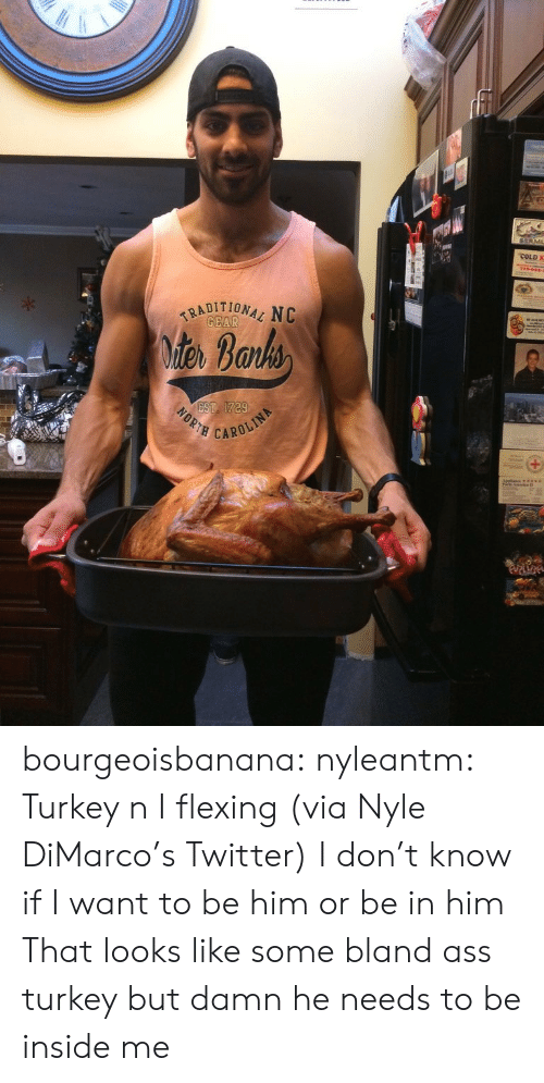 Ass, Tumblr, and Twitter: COLD K  7160  TRADITIONAL NC  GEAR  iter Barks  EST 1729  NORTH  CAROLIN bourgeoisbanana:  nyleantm:    Turkey n I flexing(via Nyle DiMarco's Twitter)   I don't know if I want to be him or be in him  That looks like some bland ass turkey but damn he needs to be inside me