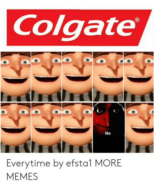 colgate: Colgate  No Everytime by efsta1 MORE MEMES