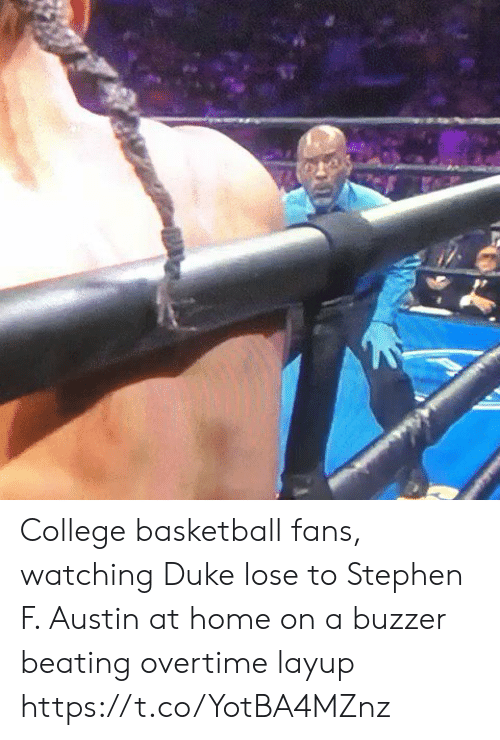 Austin: College basketball fans, watching Duke lose to Stephen F. Austin at home on a buzzer beating overtime layup https://t.co/YotBA4MZnz