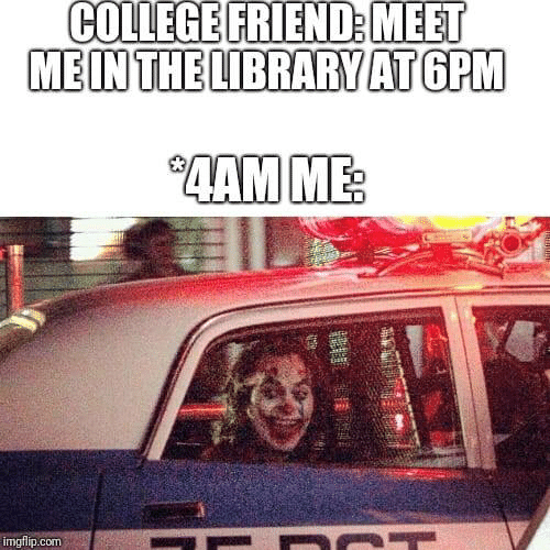 "imgflip: COLLEGE FRIEND: MEET  MEIN THE LIBRARY AT GPM  ""4АМ МЕ  imgflip.com"