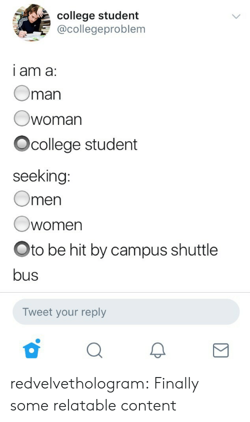 oto: college student  @collegeproblem  I am a  Oman  woman  Ocollege student  seeking:  Omen  Owomen  Oto be hit by campus shuttle  bus  Tweet your reply redvelvethologram:  Finally some relatable content