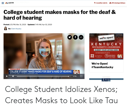 College Student: College Student Idolizes Xenos; Creates Masks to Look Like Tau