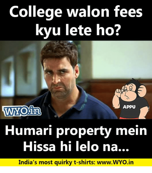 College, Memes, and 🤖: College walon fees  kyu lete ho?  APPU  Humari property mein  issa hi lelo na..  India's most quirky t-shirts: www.WYO.in