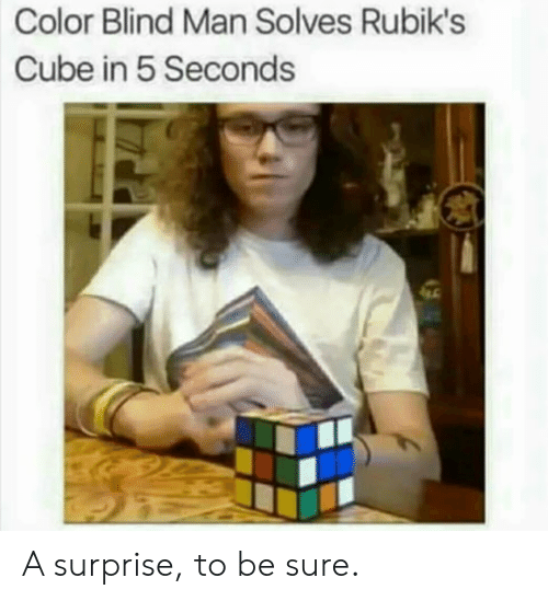 color blind: Color Blind Man Solves Rubik's  Cube in 5 Seconds A surprise, to be sure.
