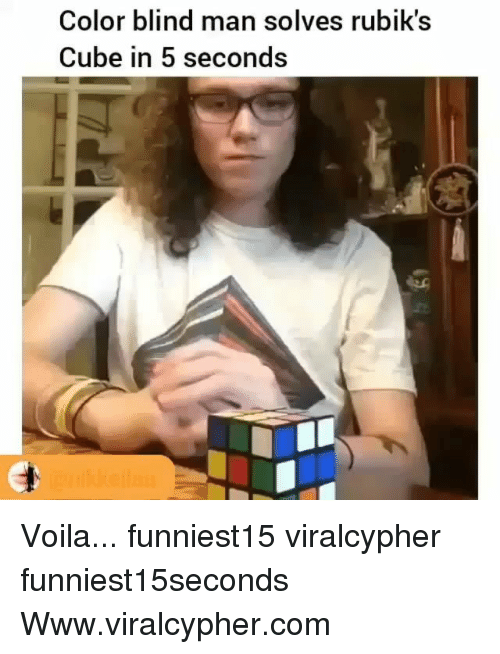 color blind: Color blind man solves rubik's  Cube in 5 seconds Voila... funniest15 viralcypher funniest15seconds Www.viralcypher.com