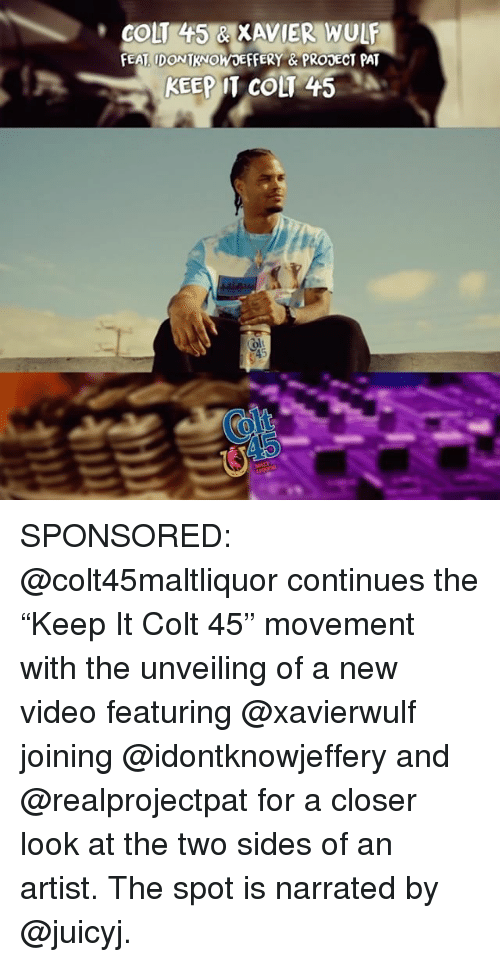 """colt: COLT 445 & XAVIER WULF  EAT IDONTKNOWOEFFERY &PRODECT PAT  KEEP IT COLT 45  olt SPONSORED: @colt45maltliquor continues the """"Keep It Colt 45"""" movement with the unveiling of a new video featuring @xavierwulf joining @idontknowjeffery and @realprojectpat for a closer look at the two sides of an artist. The spot is narrated by @juicyj."""