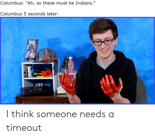 """indians: Columbus: """"Ah, so these must be Indians.""""  Columbus 5 seconds later: I think someone needs a timeout"""