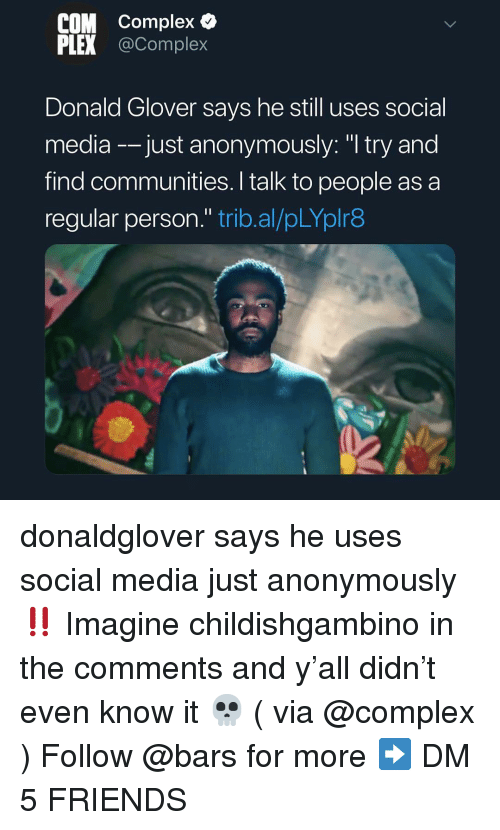 """Glover: COM Complex &  PLEX @Complex  Donald Glover says he still uses social  media -just anonymously: """"I try and  find communities. I talk to people as a  regular person."""" trib.al/pLYplr8 donaldglover says he uses social media just anonymously ‼️ Imagine childishgambino in the comments and y'all didn't even know it 💀 ( via @complex ) Follow @bars for more ➡️ DM 5 FRIENDS"""