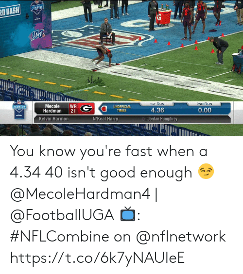Humphrey: COMBINE  1ST RUN  2ND RUN  Mecole WR  Hardman 21  UNOFFICIAL  TIMES  COMBINE  4.36  Lil Jordan Humphrey  0.00  verizon  Kelvin Harmon  N'Keal Harry You know you're fast when a 4.34 40 isn't good enough 😏   @MecoleHardman4 | @FootballUGA  📺: #NFLCombine on @nflnetwork https://t.co/6k7yNAUIeE