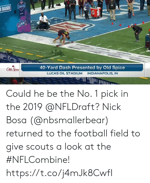 scouts: COMBINE  40-Yard Dash Presented by Old Spice  LUCAS OIL STADIUM INDIANAPOLIS, IN  Old Spice Could he be the No. 1 pick in the 2019 @NFLDraft?  Nick Bosa (@nbsmallerbear) returned to the football field to give scouts a look at the #NFLCombine! https://t.co/j4mJk8CwfI