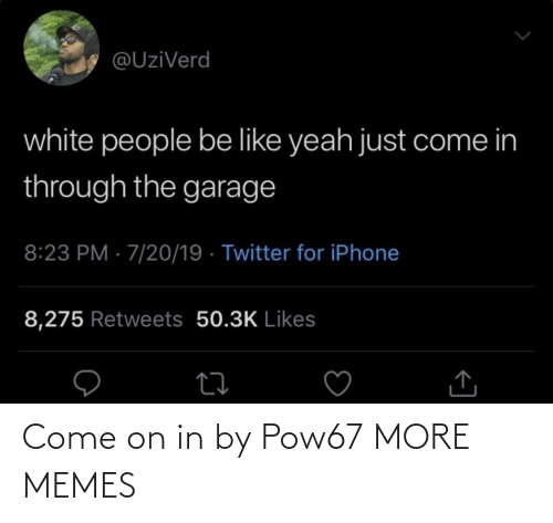 come on: Come on in by Pow67 MORE MEMES