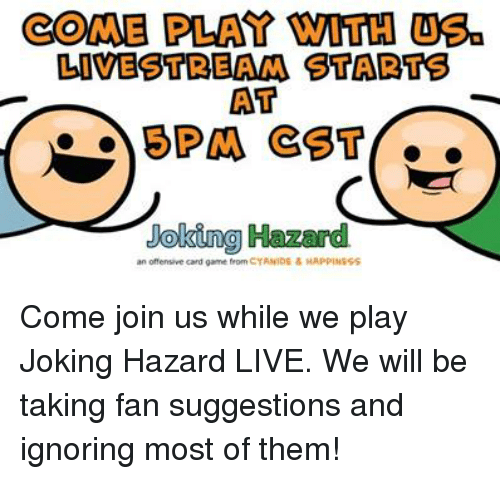 Cyanide Happy: COME PLAY WITH UBa  LIVESTBEAMA STAD21T8  AT  5 PMA CST  Joking Hazard  an ofensive card game from CYANIDE HAPPINESS Come join us while we play Joking Hazard LIVE. We will be taking fan suggestions and ignoring most of them!