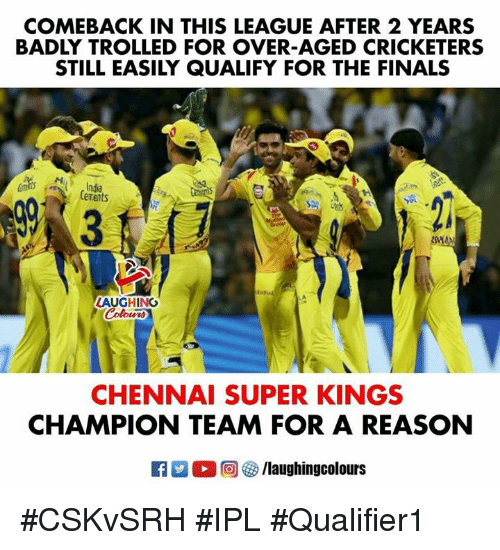 Finals, Reason, and Indianpeoplefacebook: COMEBACK IN THIS LEAGUE AFTER 2 YEARS  BADLY TROLLED FOR OVER-AGED CRICKETERS  STILL EASILY QUALIFY FOR THE FINALS  Inda  Cerents  LAUGHING  CHENNAI SUPER KINGS  CHAMPION TEAM FOR A REASON  R 。回參/laughin gcolours #CSKvSRH #IPL #Qualifier1