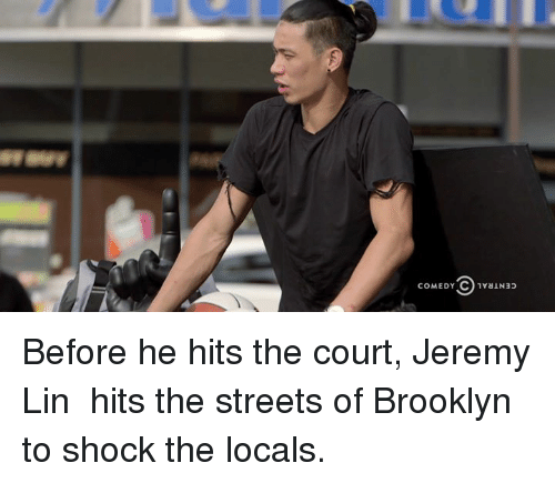 Jeremy Lin: COMEDY  CO 1vaIN3p Before he hits the court, Jeremy Lin 林書豪 hits the streets of Brooklyn to shock the locals.
