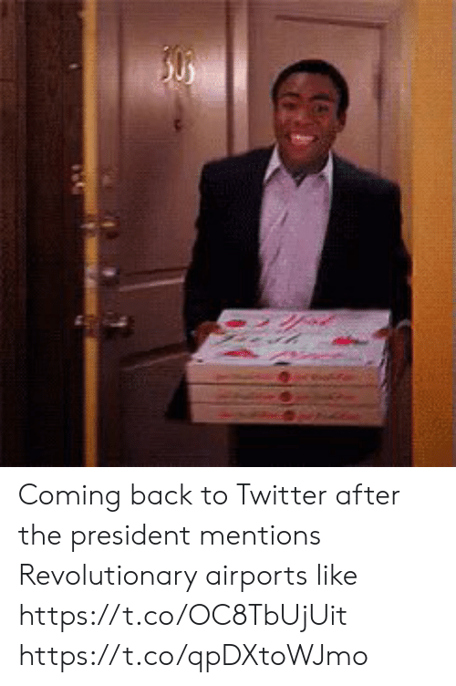 Memes, Twitter, and Back: Coming back to Twitter after the president mentions Revolutionary airports like https://t.co/OC8TbUjUit https://t.co/qpDXtoWJmo