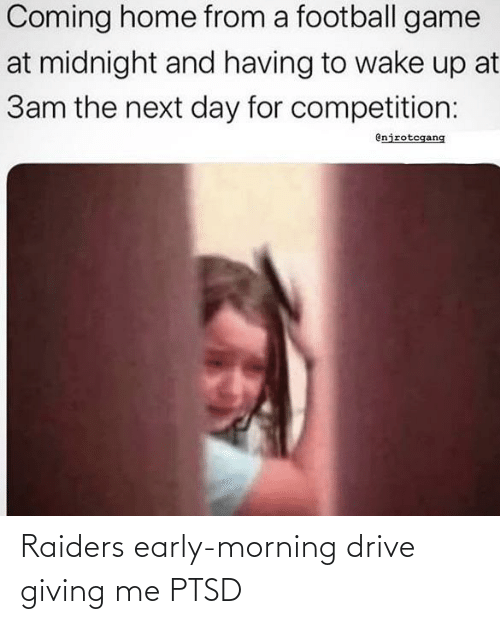 Football, Drive, and Game: Coming home from a football game  at midnight and having to wake up at  3am the next day for competition:  enjrotegang Raiders early-morning drive giving me PTSD