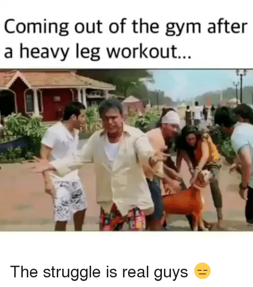 Gym, Struggle, and The Struggle Is Real: Coming out of the gym after  a heavy leg workout... The struggle is real guys 😑