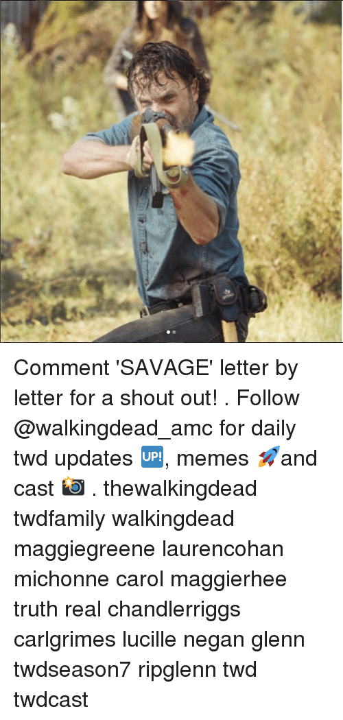 Memes, Savage, and Truth: Comment 'SAVAGE' letter by letter for a shout out! . Follow @walkingdead_amc for daily twd updates 🆙, memes 🚀and cast 📸 . thewalkingdead twdfamily walkingdead maggiegreene laurencohan michonne carol maggierhee truth real chandlerriggs carlgrimes lucille negan glenn twdseason7 ripglenn twd twdcast