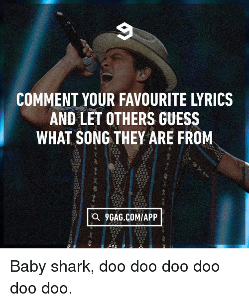 9gag, Memes, and Shark: COMMENT YOUR FAVOURITE LYRICS  AND LET OTHERS GUESS  WHAT SONG THEY ARE FROM  a 9GAG.COMIAPP Baby shark, doo doo doo doo doo doo.