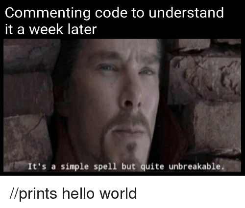 unbreakable: Commenting code to understand  it a week later  It's a simple spel1 but quite unbreakable. //prints hello world
