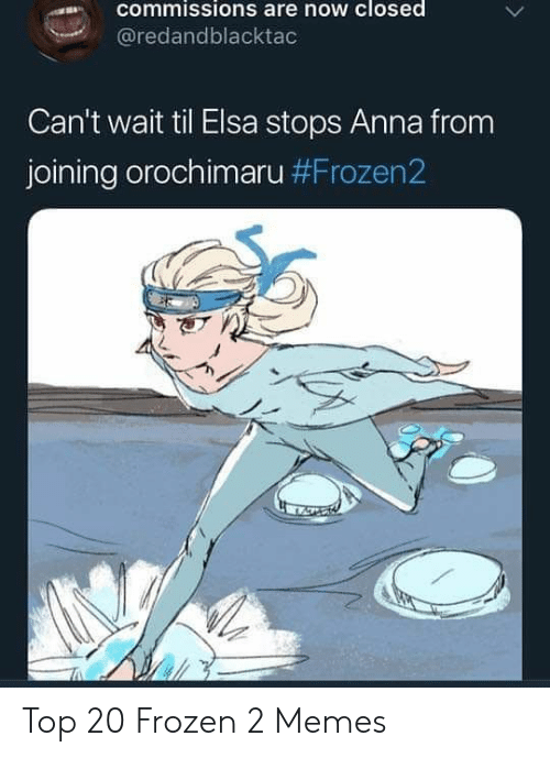 Anna, Elsa, and Frozen: commissions are now closed  @redandblacktac  Can't wait til Elsa stops Anna from  joining orochimaru Top 20 Frozen 2 Memes