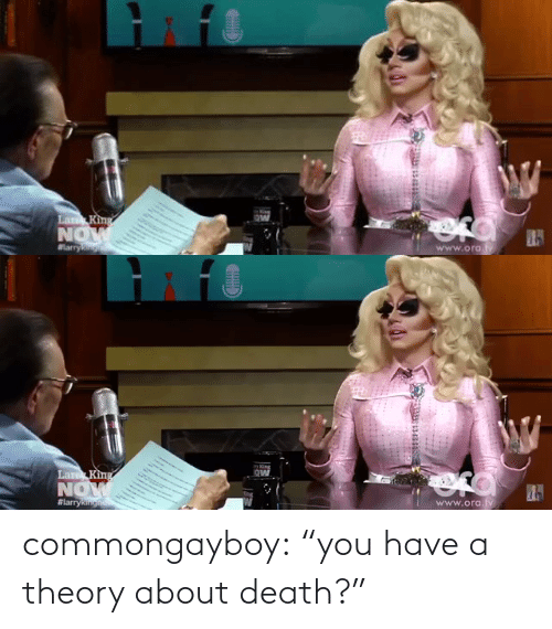 "Death: commongayboy: ""you have a theory about death?"""