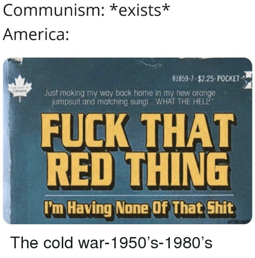 Cold War: Communism: *exists*  America  81859-7 $2.25 POCKET  Just making my way back home in my new orange  jumpsuit and matching sungl...WHAT THE HELL  FUCK THAT  RED THING  'm Having None Of That Shit  ulitsjustr The cold war-1950's-1980's