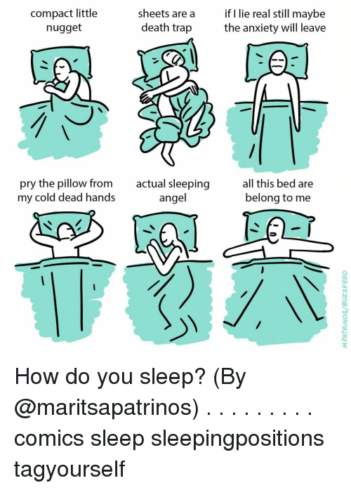 Memes, Trap, and Angel: compact little  nugget  sheets area i lie real still maybe  death trap  the anxiety will leave  pry the pillow from  my cold dead hands  actual sleeping  angel  all this bed are  belong to me  0 How do you sleep? (By @maritsapatrinos) . . . . . . . . . comics sleep sleepingpositions tagyourself
