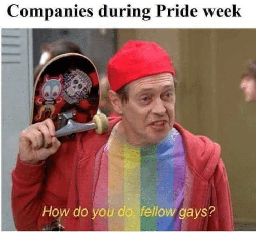 How, Pride, and You: Companies during Pride week  How do you do, fellow gays?