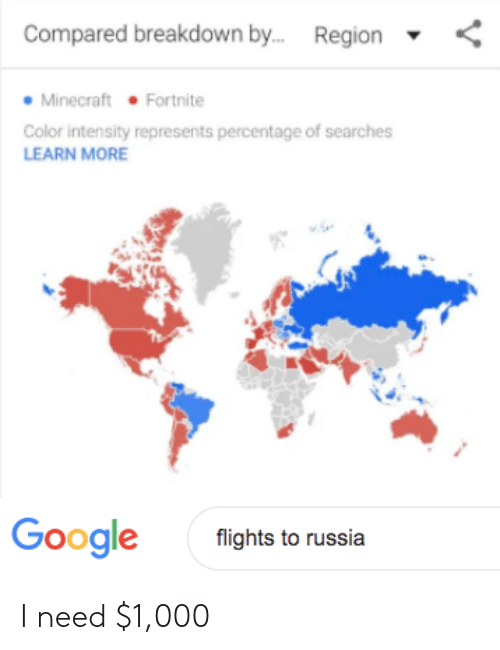 Google, Google Flights, and Minecraft: Compared breakdown by.  Region  • Minecraft • Fortnite  Color intensity represents percentage of searches  LEARN MORE  Google  flights to russia I need $1,000
