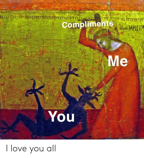love you all: Compliments  You I love you all