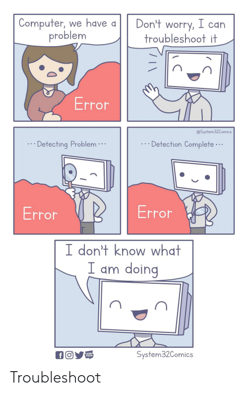 Computer, Can, and Web: Computer, we have a  problem  Don't worry, I can  troubleshoot it  Error  @System32Comics  Detection Complete...  Detecting Problem  Error  Error  I don't know what  I am doing  System32Comics  fO  WEB  TOON Troubleshoot