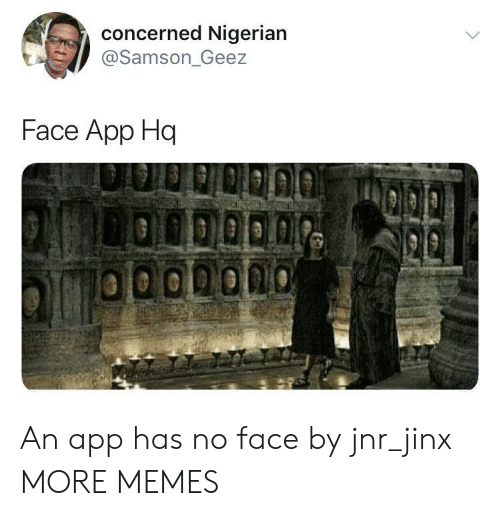 nigerian: concerned Nigerian  @Samson_Geez  Face App Hq  LOODOD0 An app has no face by jnr_jinx MORE MEMES